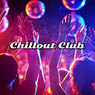 Chillout Club – Deep Relaxation, Chill Out 2017, Party Music, Top of Summer Music