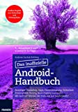 Das inoffizielle Android-Handbuch: Reizen Sie Android aus: Die besten Apps, effiziente Bedienung, Tuning, Sicherheit, Office, Musik, Video & Co. (Professional Series)