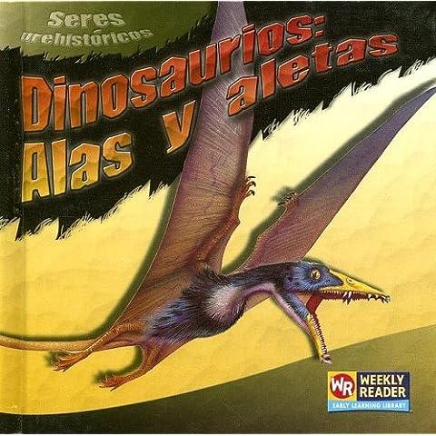 DINOSAURIOS: ALAS Y ALETAS /DINOSAUR WINGS AND FINS (Prehistoricos)