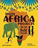 Amazing Africa Projects: You Can Build Yourself (Build It Yourself) (English Edition)