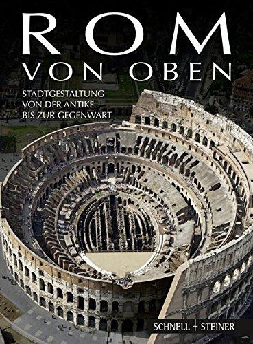Rom von oben: Stadtgestaltung von der Antike bis zur Gegenwart