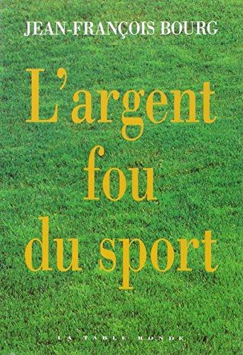 L'argent fou du sport par Jean-François Bourg