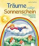 Träume voller Sonnenschein: Entspannungsgeschichten und Spiele für Kinder ab 3: