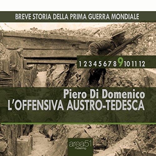 L'offensiva austro-tedesca (Breve storia della Prima Guerra Mondiale 9) | Piero Di Domenico