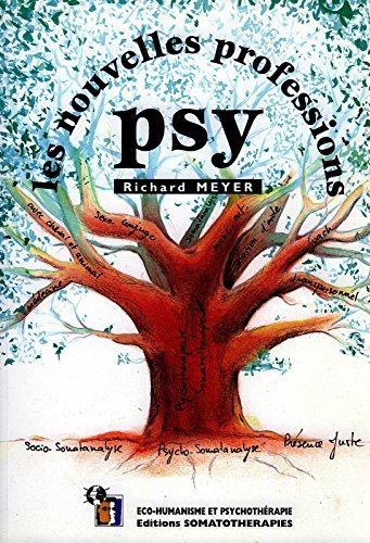 Les nouvelles professions psy : La pluralité des oeuvres, la complexité de l'être, l'unicité de la personne (Eco-humanisme et psychothérapie)