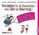 Verschieben Sie die Deutscharbeit, mein Sohn hat Geburtstag!: Von Helikopter-Eltern und Premium-Kids