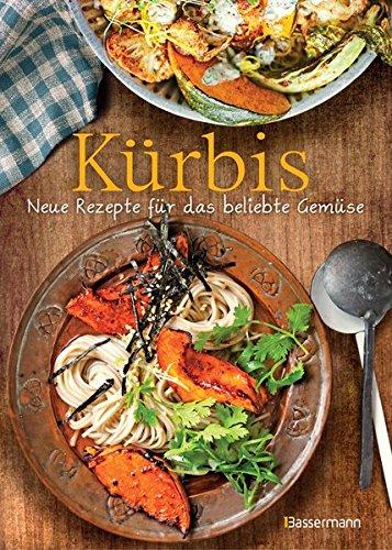 Kürbis - Neue Rezepte für das beliebte Gemüse: Die besten Ideen für Hokkaido-, Butternuss- und andere Kürbissorten