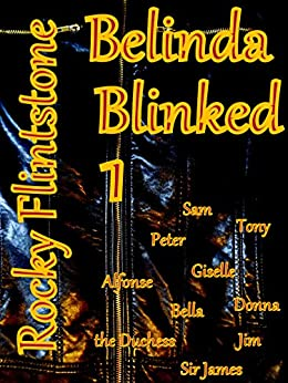 Belinda Blinked; 1  A modern story of sex, erotica and passion.  How the sexiest sales girl in business earns her huge bonus by being the best at removing her high heels. (English Edition) par [Flintstone, Rocky]