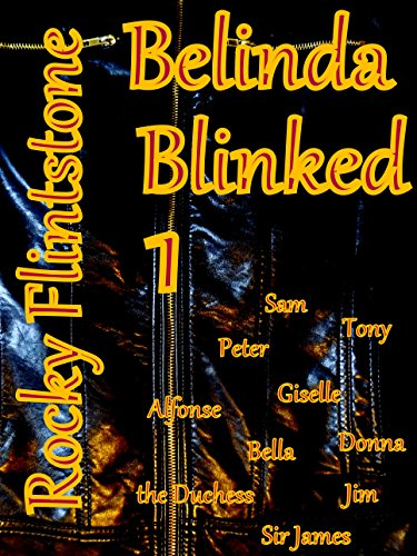 Belinda Blinked; 1 A modern story of sex, erotica and passion. How the sexiest sales girl in business earns her huge bonus by being the best at removing her high heels. by [Flintstone, Rocky]