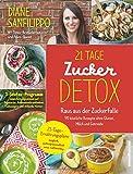 21-Tage-Zucker-Detox: Raus aus der Zuckerfalle - 90 köstliche Rezepte ohne Gluten, Milch und Getreide
