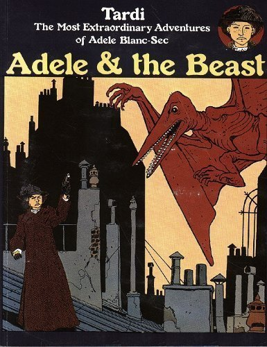 The Most Extraordinary Adventures of Adele Blanc-sec : Adele & the Beast