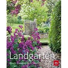 Landgärten: Private Paradiese zum Träumen