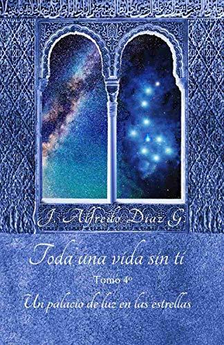 Toda una vida sin ti: «Un palacio de luz en las estrellas» Tomo 4 ...