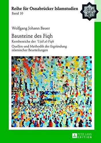 Bausteine des «Fiqh»: Kernbereiche der «´Usul al-Fiqh-» Quellen und Methodik der Ergründung islamischer Beurteilungen (ROI – Reihe für Osnabrücker Islamstudien, Band 10)
