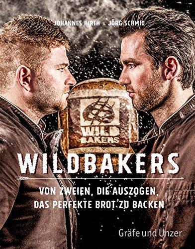 Backen Brot (Wildbakers: Von zweien, die auszogen, das perfekte Brot zu backen (Gräfe und Unzer Einzeltitel))