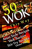 Image de Wok This Way - 50 Asian Style Recipes - Wok Recipes - Stir Fry Recipes - (Asian Stir Fry Cookbook, Asian Wok Cooking, (English Edi
