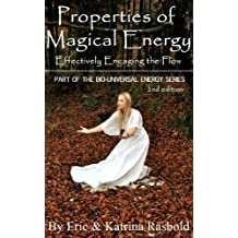 Properties of Magical Energy: Effectively Engaging the Flow (The Bio-Universal Energy Series Book 2)
