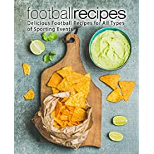 Football Recipes: Delicious Football Recipes for All Types of Sporting Events (English Edition)
