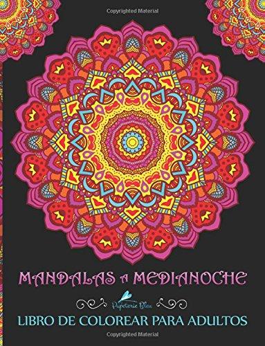 Mandalas A Medianoche: Libro De Colorear Para Adultos (Libros Antiestres Para Colorear Para Adultos) por Papeterie Bleu