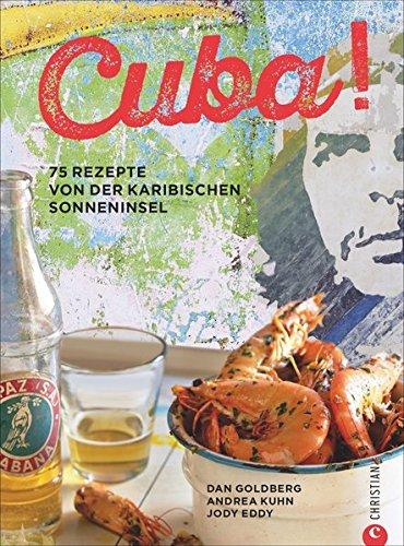 Preisvergleich Produktbild Karibische Küche: Kuba! 75 Rezepte von der karibischen Sonneninsel. Kubanisch kochen. Eine kulinarische Kubareise. Die köstlichsten Rezepte der kreolischen Küche.