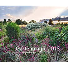 Gartenmagie 2018 - Gartenkalender (58 x 48) - Landschaftskalender: by Jürgen Becker