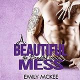 A Beautiful Mess: The Beautiful Series, Book 2