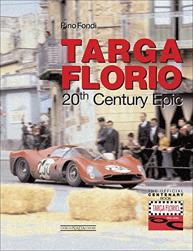 Targa Florio. 20th century epic. Ediz. illustrata: A Twentieth Century Story (Centenary Book)