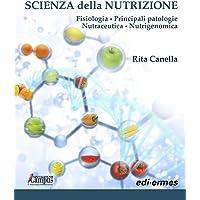 Scienza della nutrizione. Fisiologia. Principali patologie. Nutraceutica. Nutrigenomica