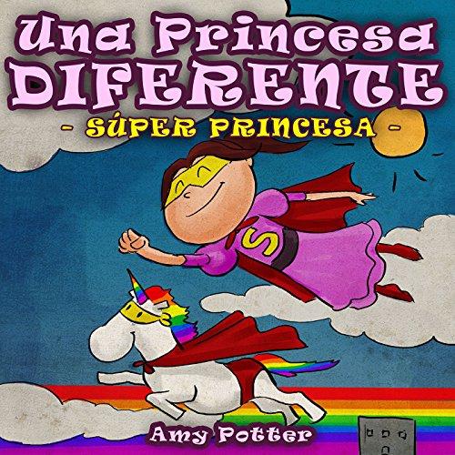 Una Princesa Diferente. Super Princesa (Libro infantil ilustrado) por Amy Potter