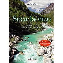 Soca - Isonzo: Juwel zwischen Alpen, Karst und Adria. 34 Touren am schönsten Fluss Europas