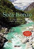 Soca - Isonzo: Juwel zwischen Alpen, Karst und Adria. 34 Touren am schönsten Fluss Europas - Wolfram Guhl