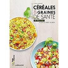 Céréales et graines de santé: 80 recettes pour se faire du bien