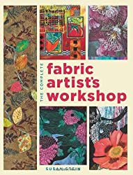 The Complete Fabric Artist's Workshop: Exploring Techniques and Materials for Creating Fashion and Decor Items from Artfully Altered Fabric by Susan Stein (Illustrated, 1 Sep 2011) Paperback