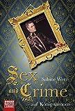 Sex and Crime auf Königsthronen - Sabine Werz