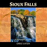 Sioux Falls: A Photographic Journal by Greg Latza (2007-11-01)