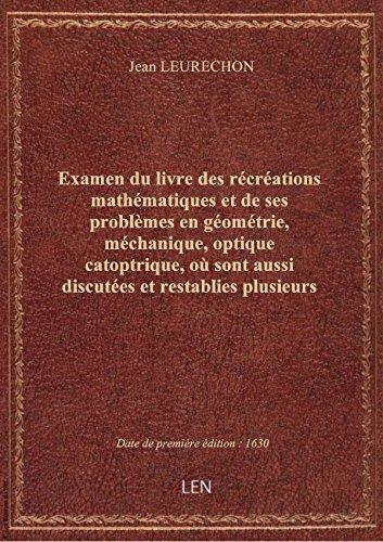 Examen du livre des récréations mathématiques et de ses problèmes en géométrie, méchanique, optique par Jean LEURECHON