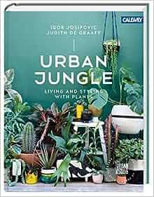 urban jungle living and styling with plants igor josifovic judith de graaff. Black Bedroom Furniture Sets. Home Design Ideas