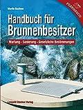 Handbuch für Brunnenbesitzer: Wartung, Sanierung, Gesetzliche Bestimmungen