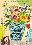 Der kleine Stadtgärtner: Zwischen Fensterbrettbäumen und Balkonerdbeeren