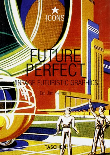 Descargar Libro Libro Future Perfect. Vintage futuristic graphics. Ediz. italiana, spagnola e portoghese (Icons) de Jim Heimann