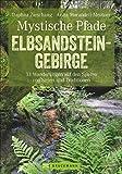 Mystische Pfade Elbsandsteingebirge: 33 Wanderungen auf den Spuren von Sagen und Traditionen (Erlebnis Wandern)