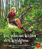 Das geheime Wissen der Waldfrau - TB: Vom Finden, Sammeln und Genießen - Wolfgang Funke