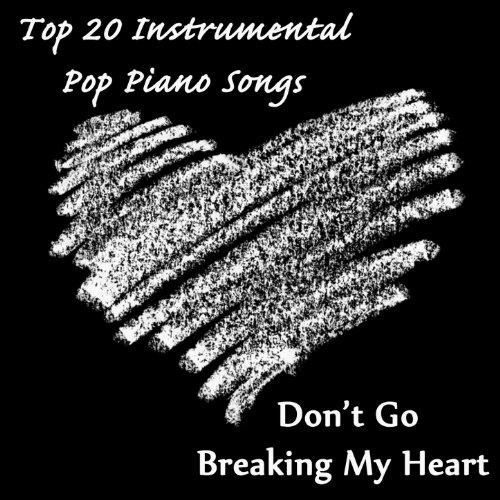 Top 20 Instrumental Pop Piano Songs: Don't Go Breaking My Heart