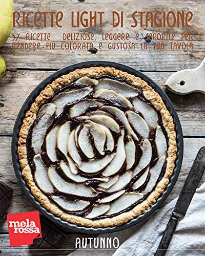 Ricette light di stagione - Autunno: 57 ricette deliziose, leggere e saporite per rendere più colorata e gustosa la tua tavola