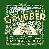 Der goldene Grubber: Von großen Momenten und kleinen Niederlagen im Gartenjahr