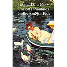 Twenty-Four Mary Cassatt's Paintings (Collection) for Kids (English Edition)