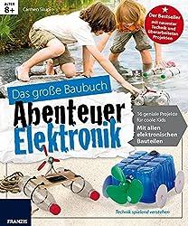 Das große Baubuch Abenteuer Elektronik: 18 spannende Projekte zum Selberbauen inklusive aller elektronischer Bauteile für aufgeweckte Kinder: ... in einem Paket (Elektronik Lernpaket)
