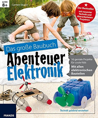 Preisvergleich Produktbild Das große Baubuch Abenteuer Elektronik: 18 spannende Projekte zum Selberbauen inklusive aller elektronischer Bauteile für aufgeweckte Kinder (Ausgabe 2016) (Elektronik Lernpaket)
