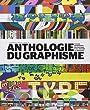 Anthologie du graphisme : Le guide de r�f�rence des pratiques et de l'histoire du graphisme