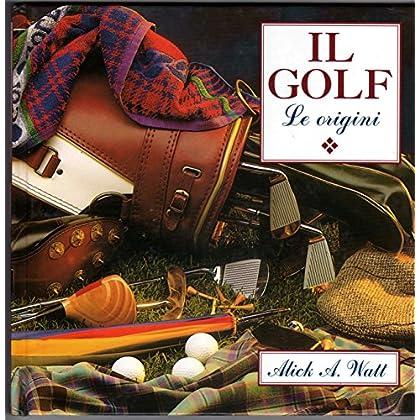 Il Golf. Le Origini. Tecniche E Consigli
